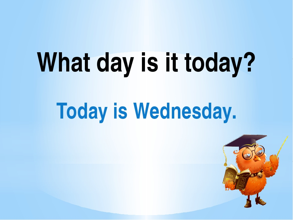 What day is it today? Today is Wednesday.