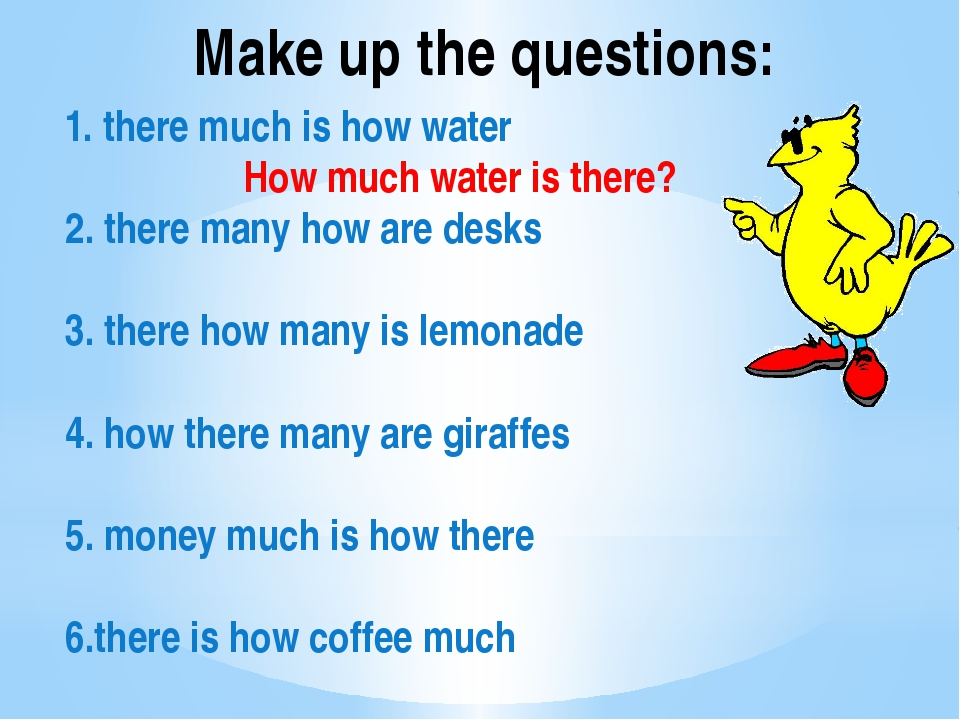1. there much is how water How much water is there? 2. there many how are des...