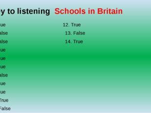 Key to listening Schools in Britain 1. True 12. True 2. False 13. False 3. Fa