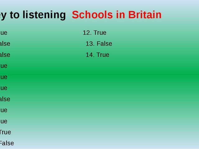 Key to listening Schools in Britain 1. True 12. True 2. False 13. False 3. Fa...