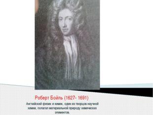 Роберт Бойль (1627- 1691) Английский физик и химик, один из творцов научной х
