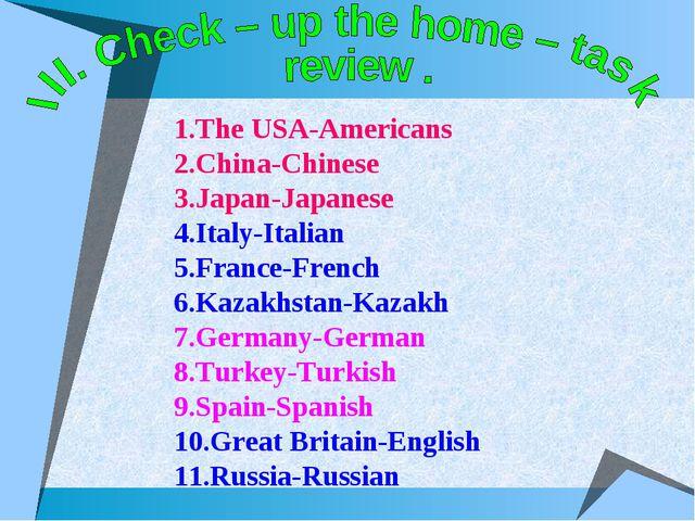 1.The USA-Americans 2.China-Chinese 3.Japan-Japanese 4.Italy-Italian 5.France...
