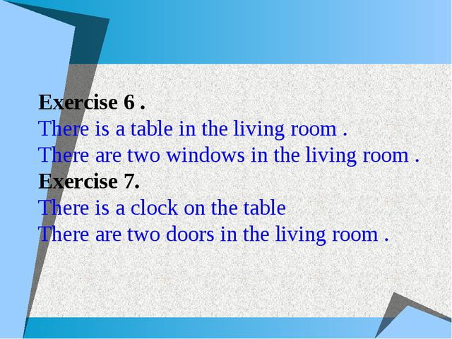 Exercise 6 . There is a table in the living room . There are two windows in t...