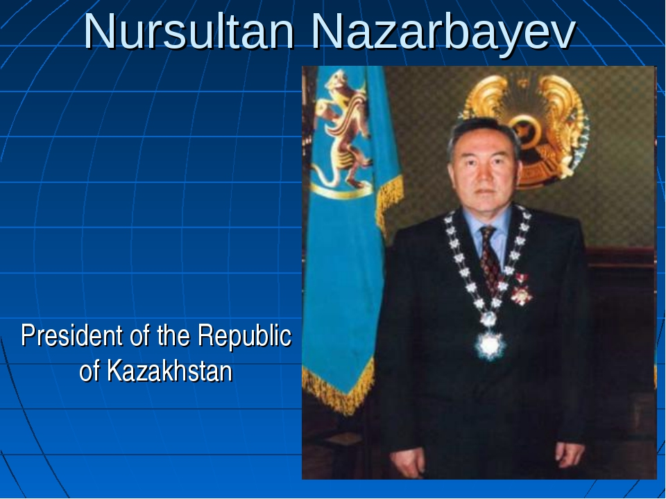 Nursultan Nazarbayev President of the Republic of Kazakhstan
