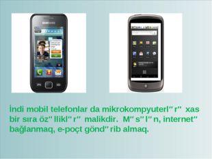 İndi mobil telefonlar da mikrokompyuterlərə xas bir sıra özəlliklərə malikdir