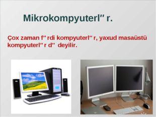 Mikrokompyuterlər. Çox zaman fərdi kompyuterlər, yaxud masaüstü kompyuterlər