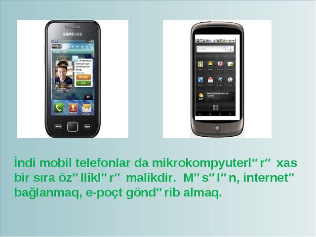 İndi mobil telefonlar da mikrokompyuterlərə xas bir sıra özəlliklərə malikdir...