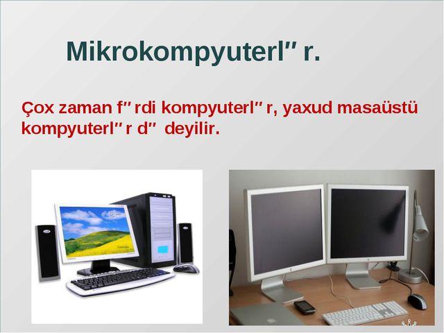 Mikrokompyuterlər. Çox zaman fərdi kompyuterlər, yaxud masaüstü kompyuterlər...