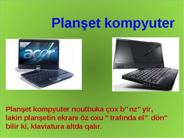 Planşet kompyuter Planşet kompyuter noutbuka çox bənzəyir, lakin planşetin ek...