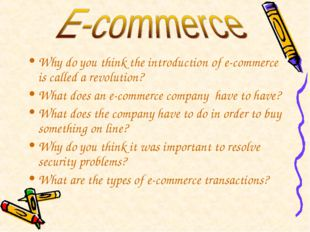 Why do you think the introduction of e-commerce is called a revolution? What