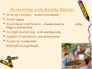 An interview with Dorothy Duncan To set up a business- to start a new busines