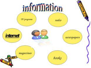 TV programs radio newspapers books magazines internet