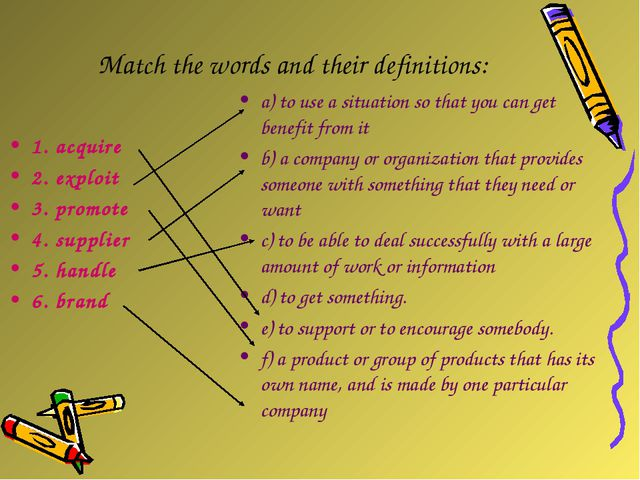 Match the words and their definitions: 1. acquire 2. exploit 3. promote 4. s...
