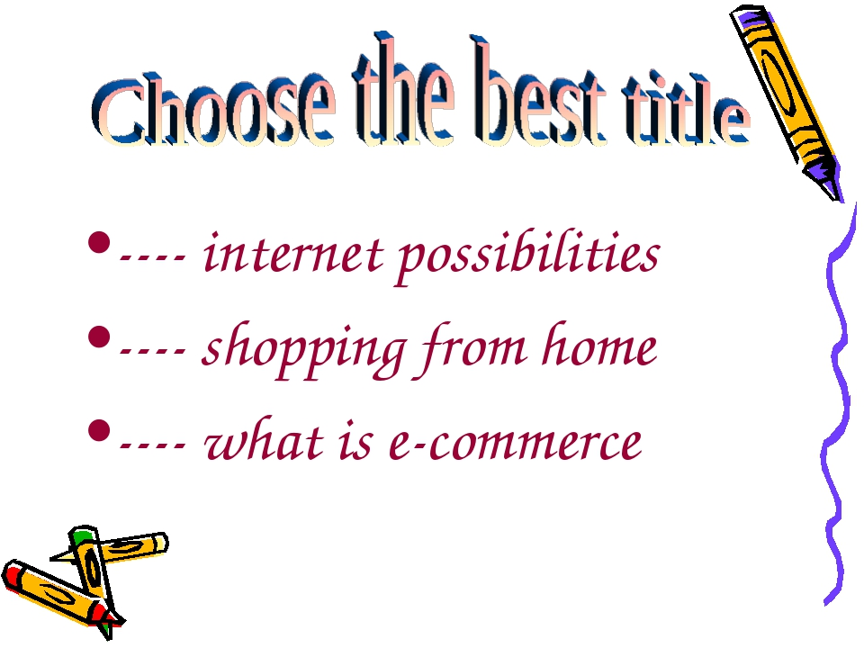 ---- internet possibilities ---- shopping from home ---- what is e-commerce
