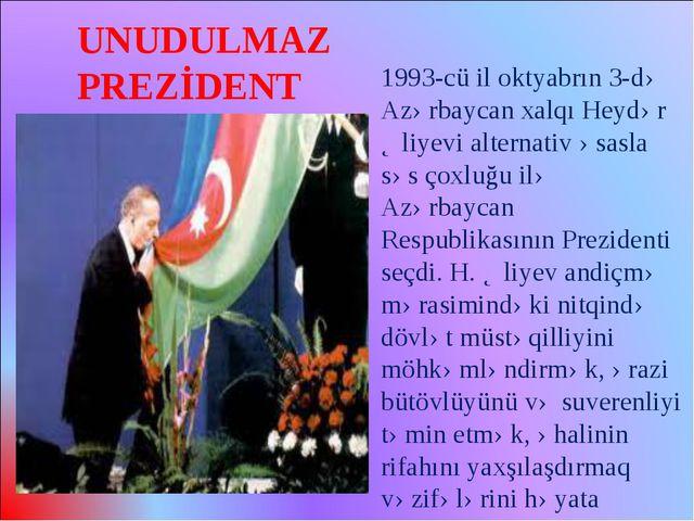 1993-cü il oktyabrın 3-də Azərbaycan xalqı Heydər Əliyevi alternativ əsasla s...