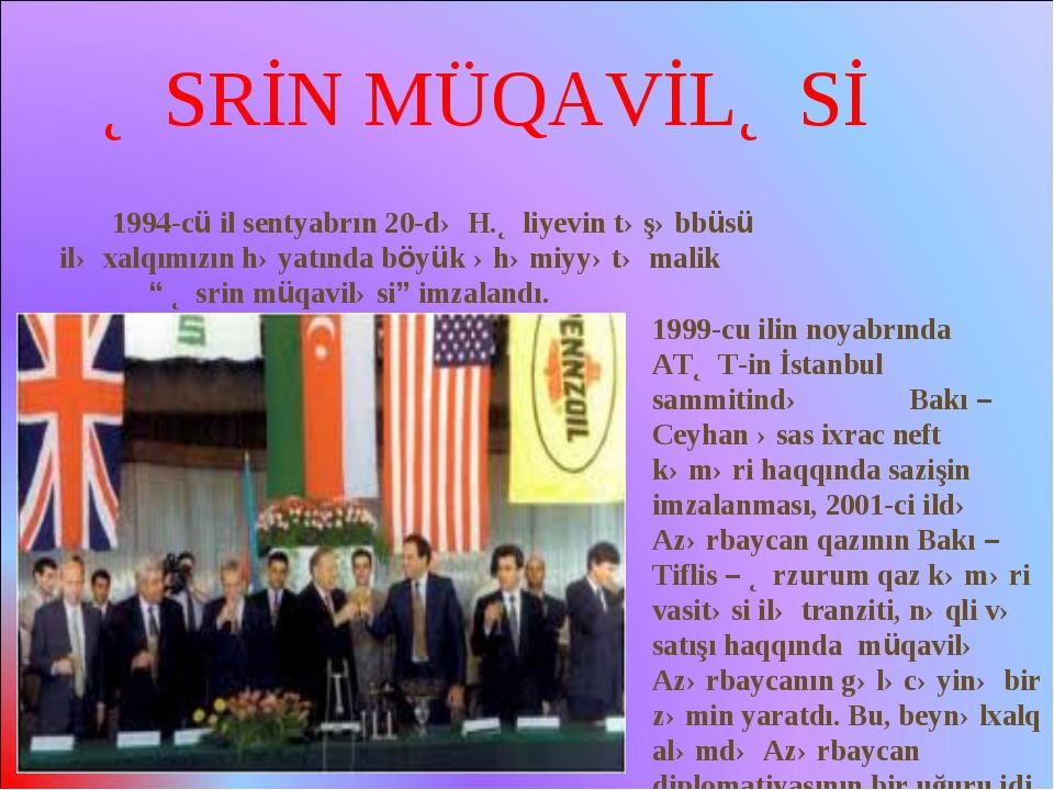 1994-cü il sentyabrın 20-də H.Əliyevin təşəbbüsü ilə xalqımızın həyatında böy...
