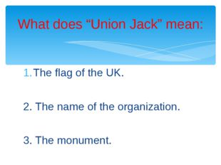 The flag of the UK. 2. The name of the organization. 3. The monument. What do