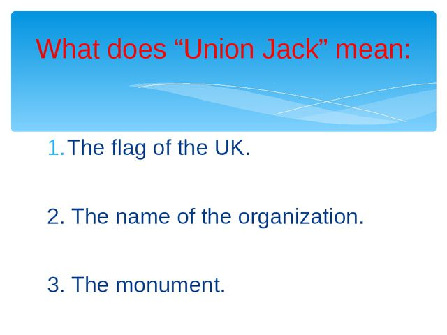 The flag of the UK. 2. The name of the organization. 3. The monument. What do...
