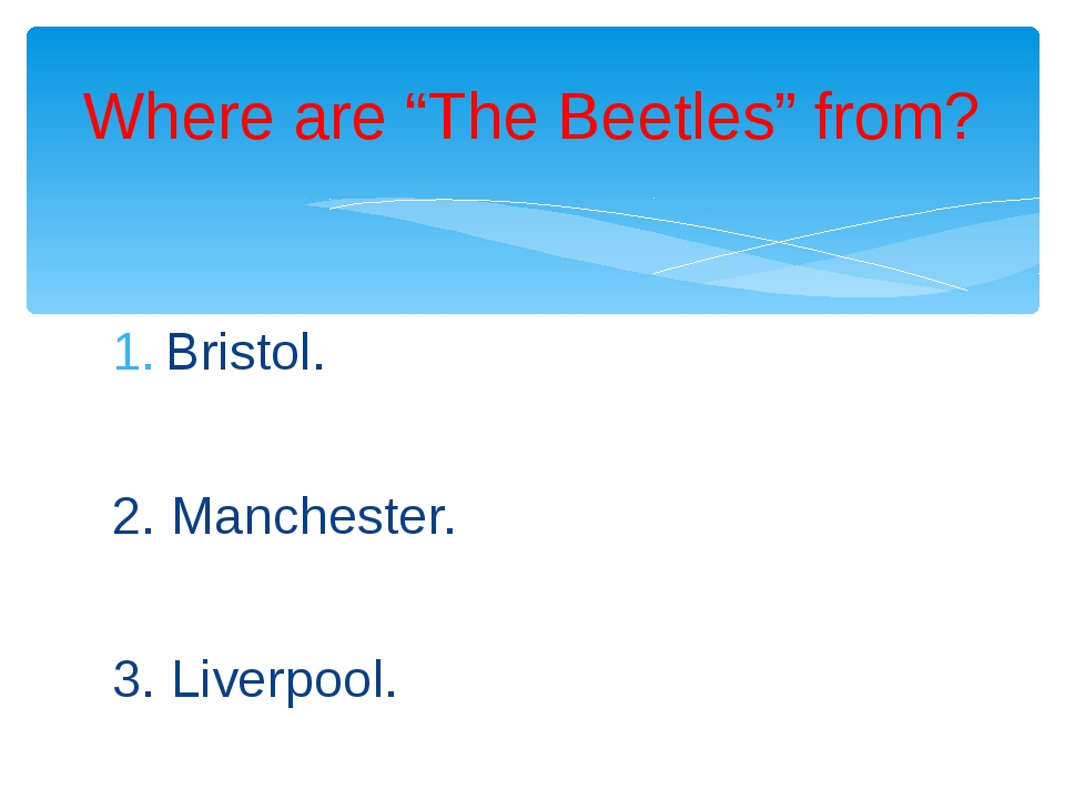 """Bristol. 2. Manchester. 3. Liverpool. Where are """"The Beetles"""" from?"""