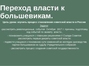 Переход власти к большевикам. Цель урока: изучить процесс становления советск