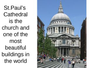 St.Paul's Cathedral is the church and one of the most beautiful buildings in