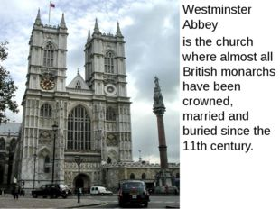 Westminster Abbey is the church where almost all British monarchs have been