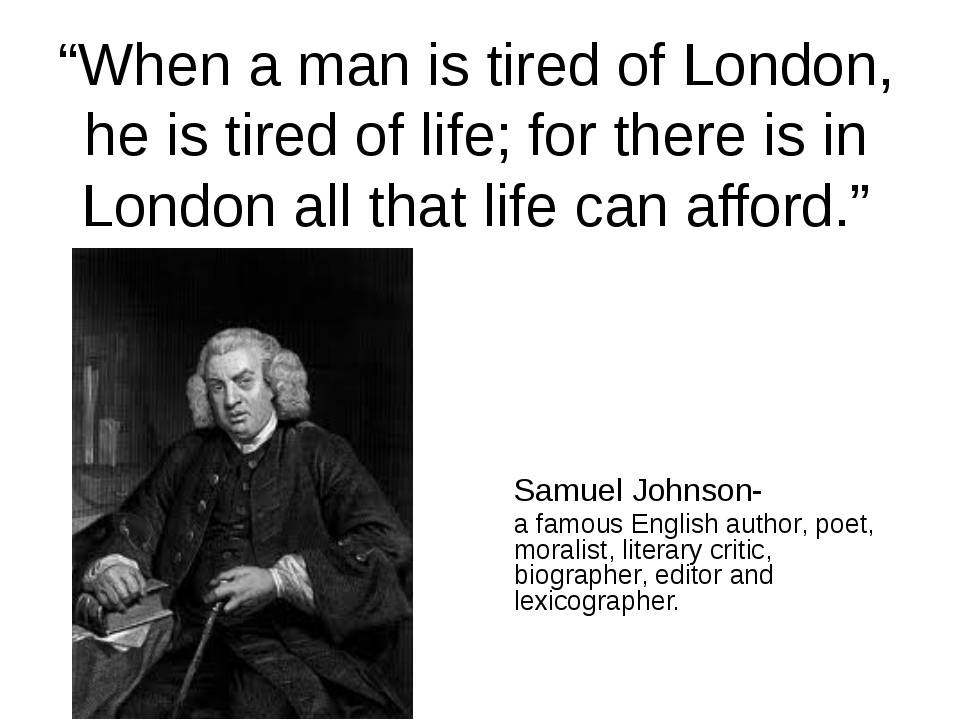 """""""When a man is tired of London, he is tired of life; for there is in London a..."""