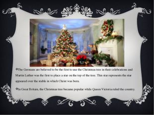 The Germans are believed to be the first to use the Christmas tree in their c