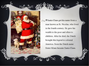 Santa Claus got his name from a man known as St. Nicolas, who lived in the fo