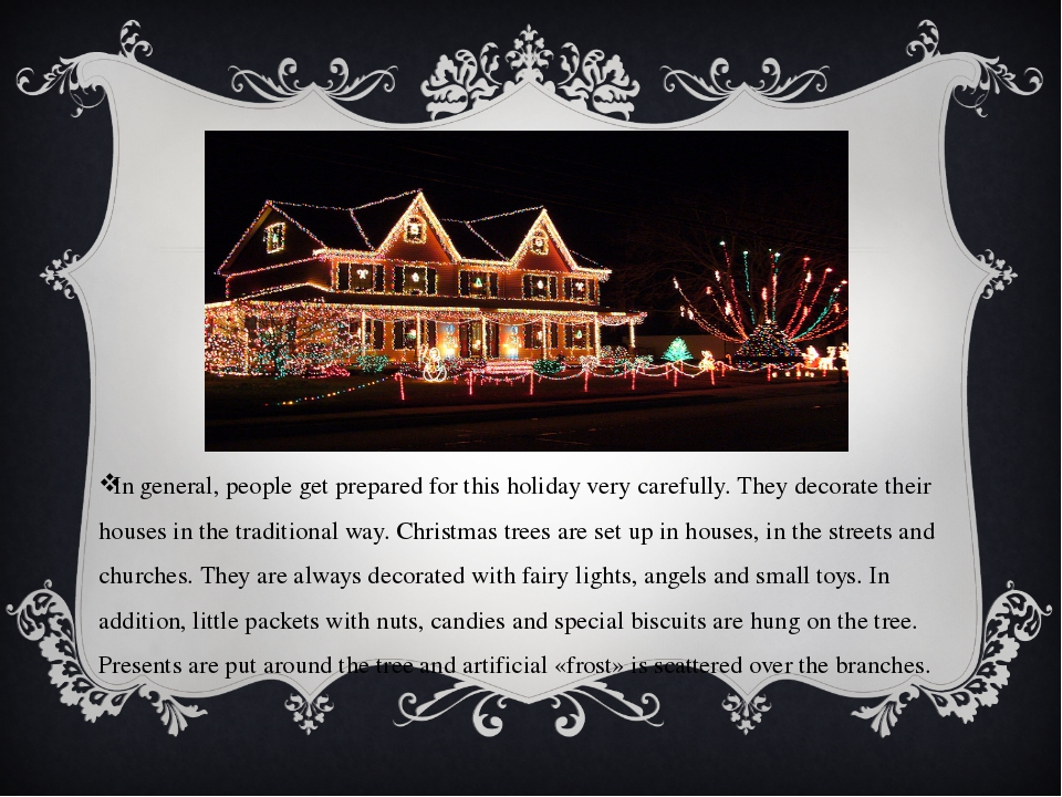 In general, people get prepared for this holiday very carefully. They decorat...