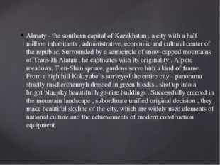 Almaty - the southern capital of Kazakhstan , a city with a half million inha