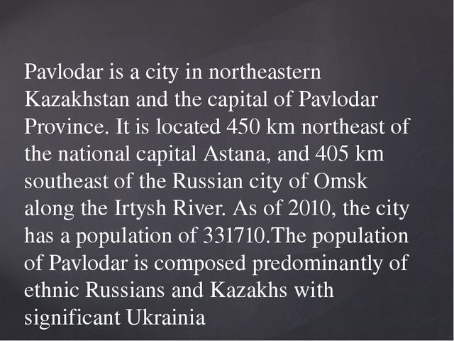 Pavlodar is a city in northeastern Kazakhstan and the capital of Pavlodar Pr...