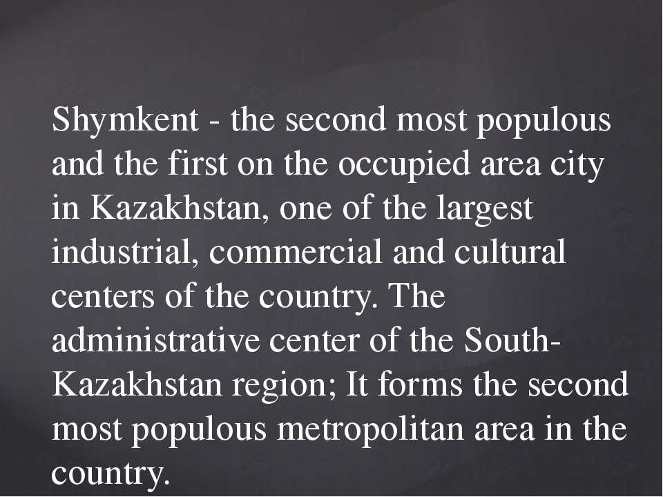 Shymkent - the second most populous and the first on the occupied area city i...