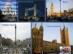 St. Paul's Cathidral LONDON BRIDGE Houses of Parliament Big Ben Trafalgar Squ