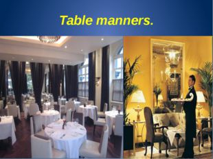 Table manners.