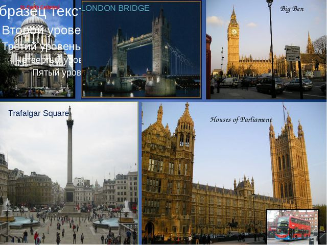 St. Paul's Cathidral LONDON BRIDGE Houses of Parliament Big Ben Trafalgar Squ...
