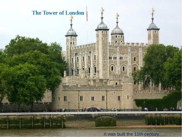 The Tower of London It was built the 11th century.