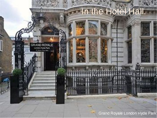 In the Hotel Hall. Grand Royale London Hyde Park