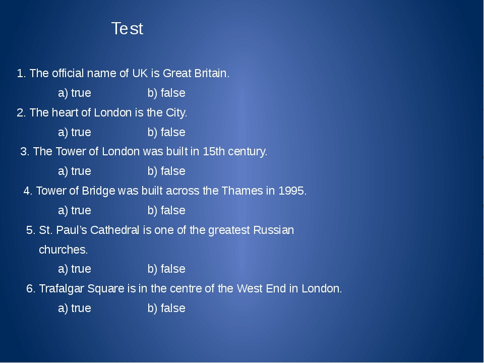 Test 1. The official name of UK is Great Britain. a) true b) false 2. The hea...