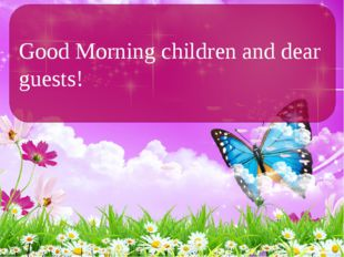 Good Morning children and dear guests!