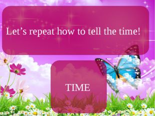 Let's repeat how to tell the time! TIME