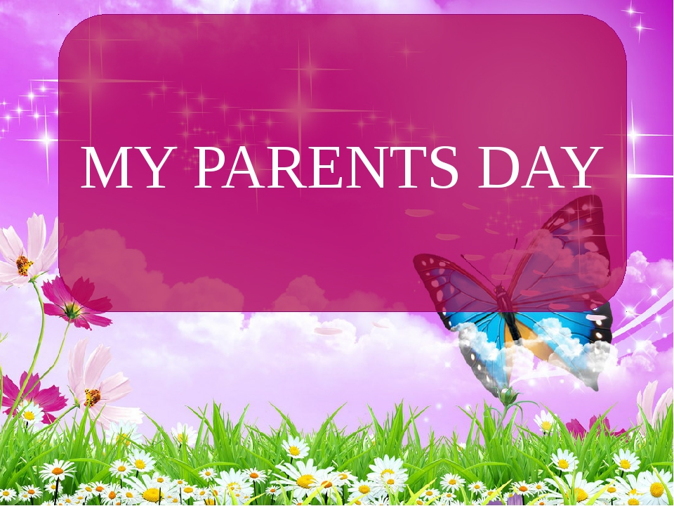 MY PARENTS DAY