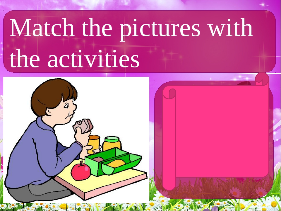 Match the pictures with the activities Have lunch