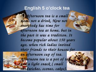 English 5 o'clock tea Afternoon tea is a small meal, not a drink. Now not eve