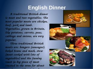 English Dinner A traditional British dinner is meat and two vegetables. The m