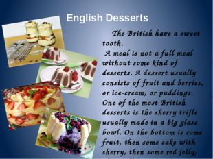 English Desserts The British have a sweet tooth. A meal is not a full meal wi