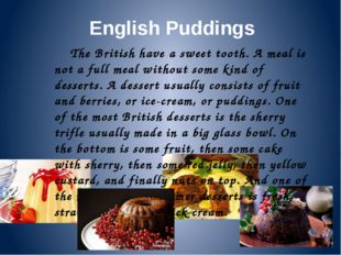 English Puddings The British have a sweet tooth. A meal is not a full meal wi