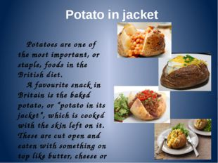 Potato in jacket Potatoes are one of the most important, or staple, foods in