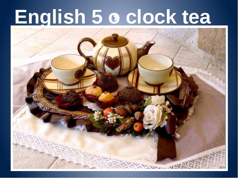 English 5 o clock tea ,