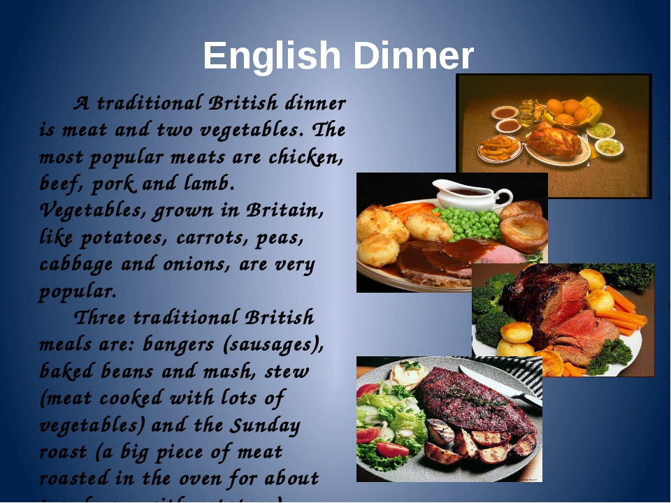 English Dinner A traditional British dinner is meat and two vegetables. The m...